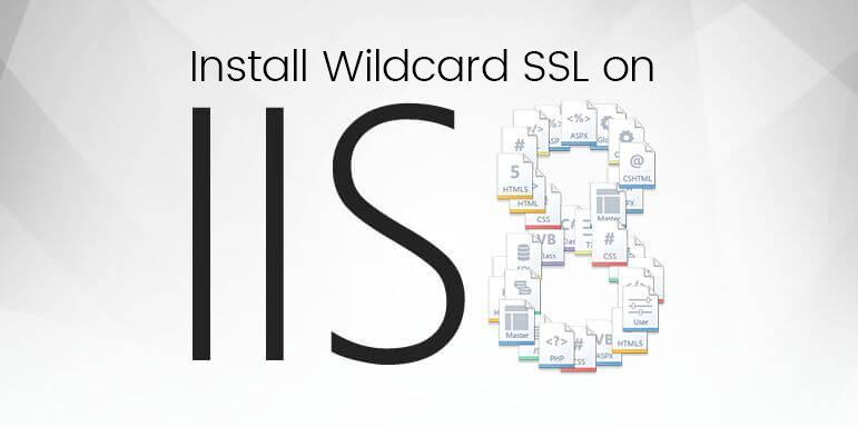 install wildcard certificate on microsoft iis 8 and iis 8.5