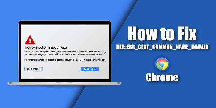 how-to-fix-neterr-cert-common-name-invalid-in-chrome