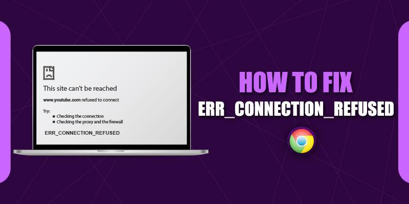 how to fix err connection refused in chrome