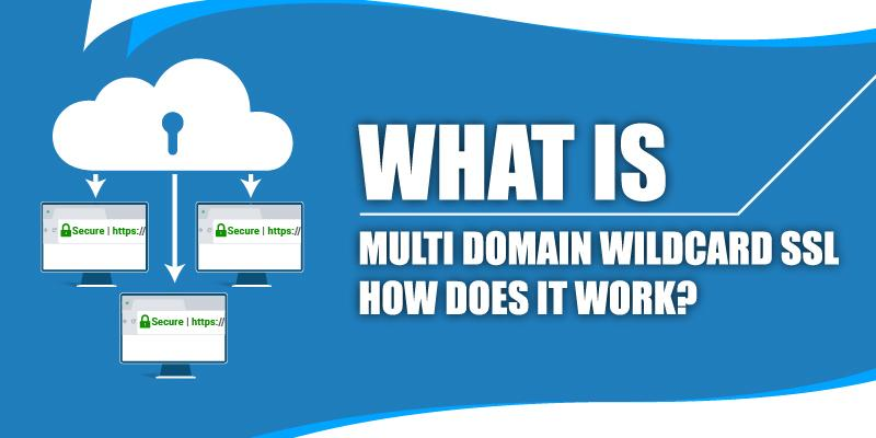 what is multi domain wildcard ssl and how does it work